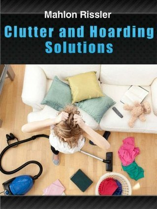 Clutter and Hoarding Solutions Mahlon Rissler
