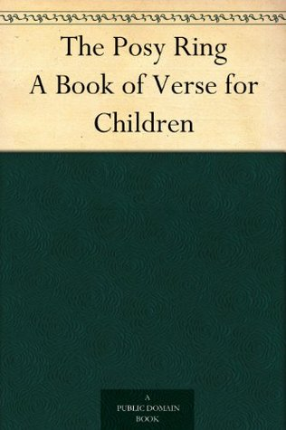The Posy Ring A Book of Verse for Children Kate Douglas Wiggin