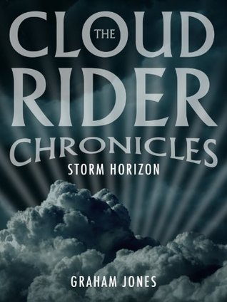 The Cloud Rider Chronicles - Storm Horizon Graham Jones