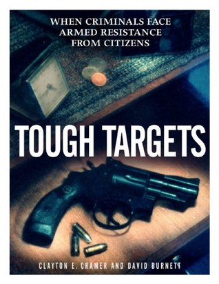 Tough Targets: When Criminals Face Armed Resistance from Citizens Clayton E. Cramer