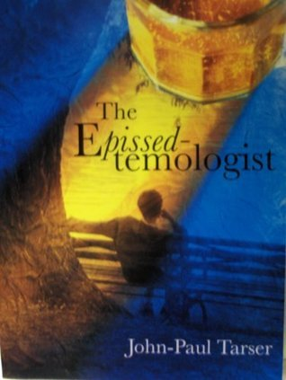 The Epissedtemologist  by  John Paul Tarser