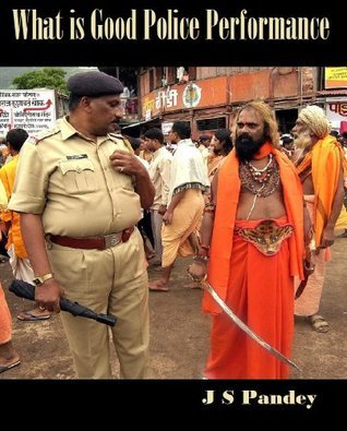 What is Good Police Performance  by  J.S. Pandey