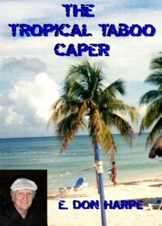 The Tropical Taboo Caper E. Don Harpe