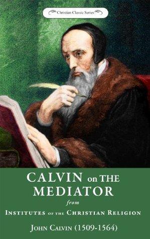 On the Mediator  by  John Calvin