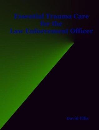 Essential Trauma Care for the Law Enforcement Officer David Ellis