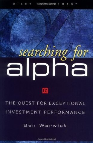 Searching for ALPHA: The Quest for Exceptional Investment Performance  by  Ben Warwick
