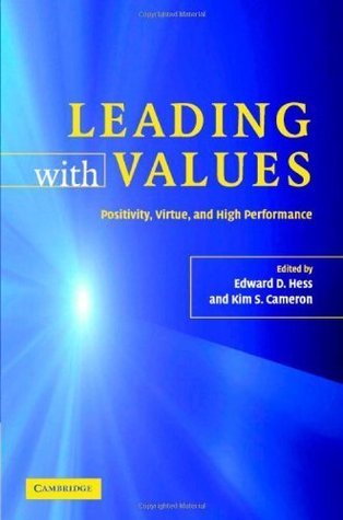 Leading with Values: Positivity, Virtue and High Performance  by  Edward D. Hess