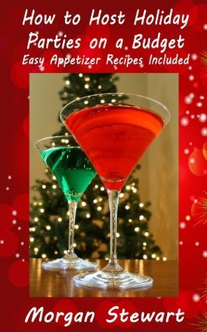 How to Host Holiday Parties on a Budget - Easy Appetizer Recipes Included  by  Morgan Stewart