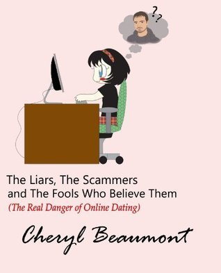 The Liars, The Scammers and The Fools Who Believe Them Cheryl Beaumont