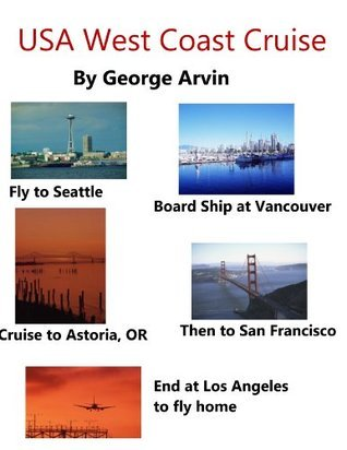 USA West Coast Cruise  by  George Arvin