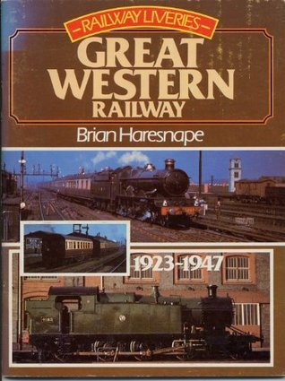Railway Liveries, 1923 47: Great Western Railway  by  Brian Haresnape