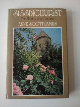 Sissinghurst: The Making of a Garden Anne Scott-James