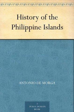 History Of The Philippine Islands  by  Antonio De Morga