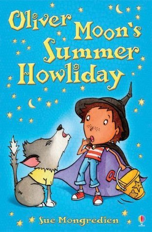 Oliver Moons Summer Howliday (Oliver Moon #4) Sue Mongredien