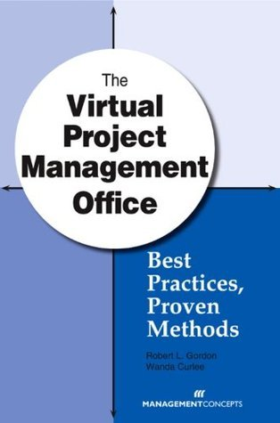 The Virtual Project Management Office: Best Practices, Proven Methods Wanda Curlee