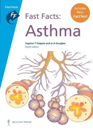 Fast Facts: Asthma, fourth edition  by  Stephen T. Holgate