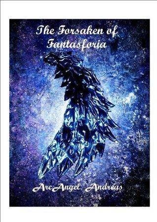 The Forsaken of Fantasforia  by  ArcAngel Andreas