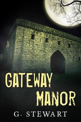 Gateway Manor - A Horror Suspense Novelette  by  G. Stewart