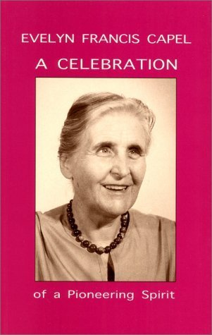 Evelyn Francis Capel: A Celebration of a Pioneering Spirit Evelyn Francis Capel