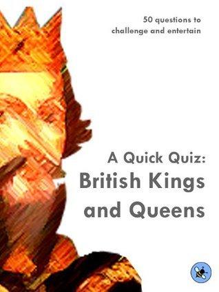 A Quick Quiz: British Kings and Queens Rachel Scott