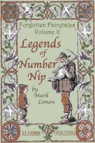 Legends of Number Nip [illustrated] - Forgotten Fairytales Vol. 2  by  Mark Lemon