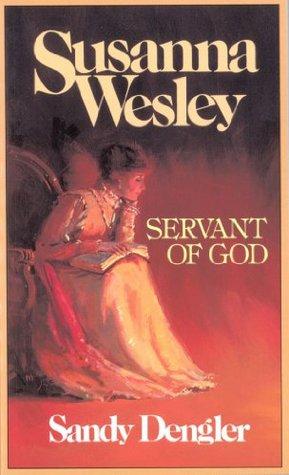 Susanna Wesley: Servant of God (Preteen Biographies Series)  by  Sandy Dengler