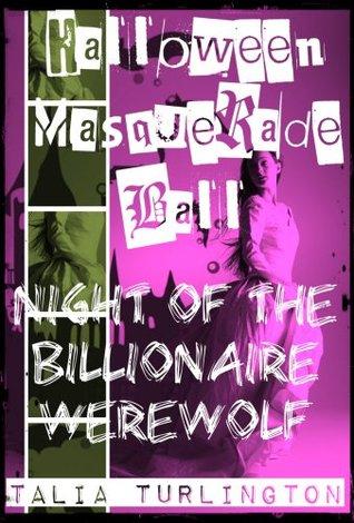 Halloween Masquerade Ball: Night of the Billionaire Werewolf (BBW Paranormal Shape Shifter Werewolf, Alpha Mate Romance)  by  Talia Turlington