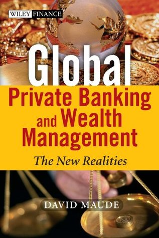 Global Private Banking and Wealth Management: The New Realities (The Wiley Finance Series)  by  David Maude