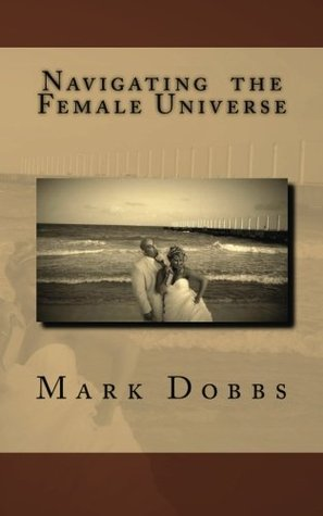 Navigating the Female Universe Mark Dobbs