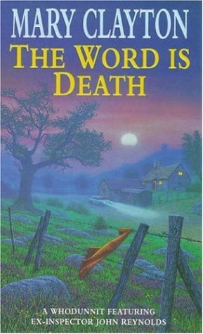The Word is Death (A whodunnit featuring ex-inspector John Reynolds) Mary Clayton