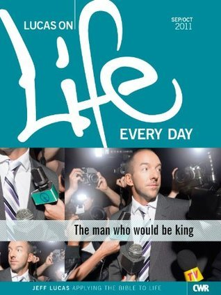 Lucas on Life Every Day Sep-Oct 2011  by  Jeff Lucas