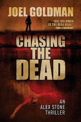 Chasing the Dead: An Alex Stone Thriller  by  Joel Goldman