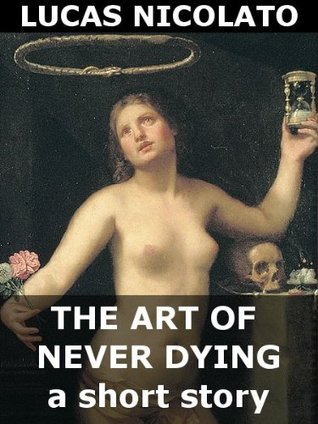 The Art of Never Dying  by  Lucas Nicolato