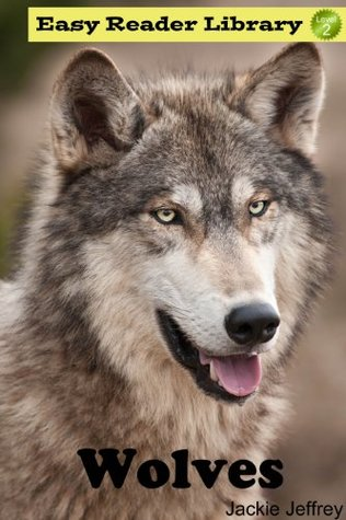 Wolves (A Level 2 Easy Reader for Kids)  by  Jackie Jeffrey