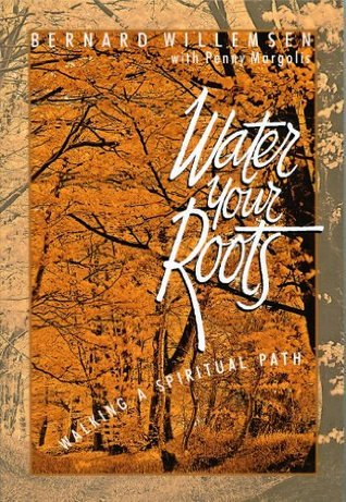 Water Your Roots: Walking a Spiritual Path Penny Margolis