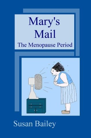 Marys Mail, The Menopause Period  by  Susan Bailey