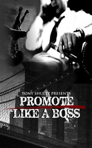 Promote Like A Boss (The Fight Promoter Series) Tony Shultz