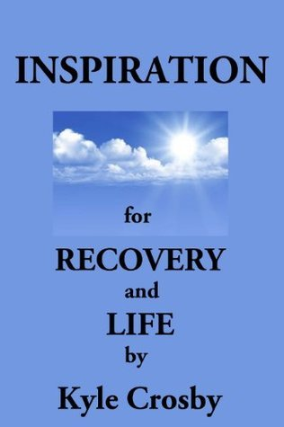 Inspiration For Recovery And Life  by  Kyle Crosby