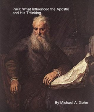 Paul:  What influenced the Apostle and his Thinking? Michael Gohn