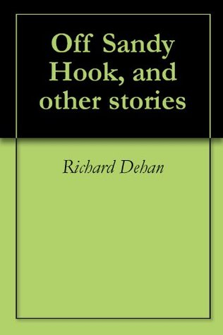 Off Sandy Hook, and other stories Richard Dehan