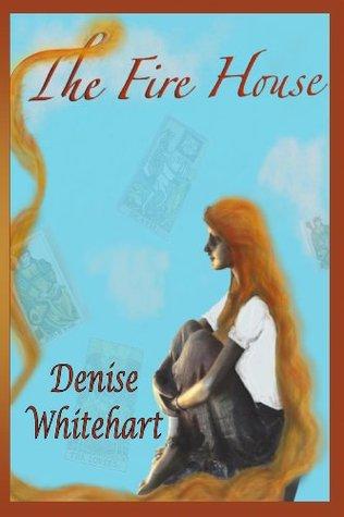 The Fire House  by  Denise Whitehart