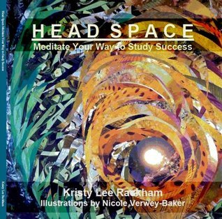 Head Space - Meditate Your Way To Study Success Kristy Lee Rackham