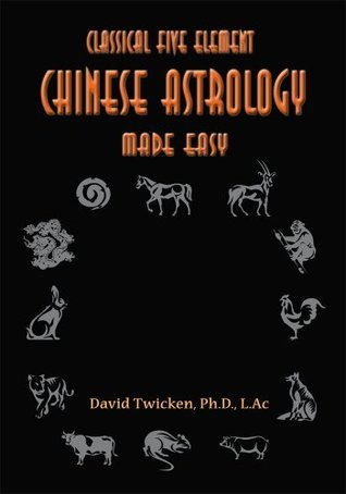 Five Element Chinese Astrology Made Easy  by  David Twicken