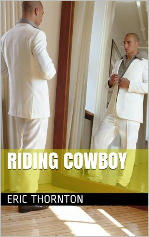 Riding Cowboy (Pleasure House Book 1)  by  Eric Thornton