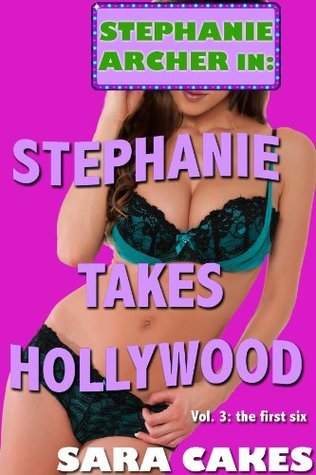 Stephanie Takes Hollywood (Six Erotica Short Stories - Collection) Sara Cakes