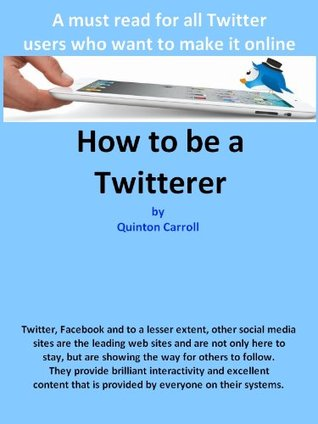 How to be a Twitterer  by  Quinton Carroll