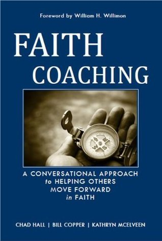 Faith Coaching: A Conversational Approach to Helping Others Move Forward in Faith Chad  Hall