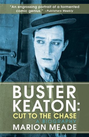 Buster Keaton: Cut to the Chase Marion Meade