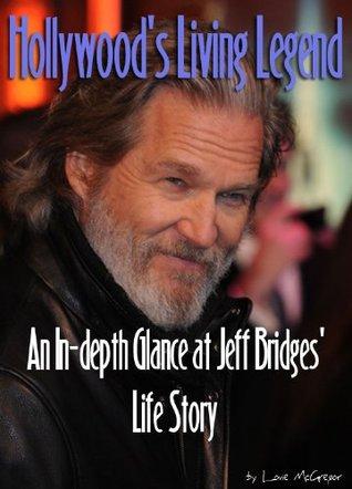Hollywoods Living Legend - An In-depth Glance at Jeff Bridges Life Story Lovie McGregor