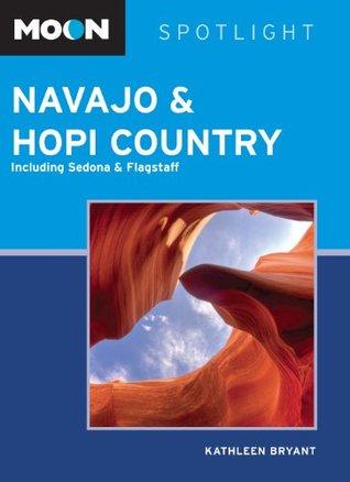 Moon Spotlight Navajo & Hopi Country: Including Sedona & Flagstaff  by  Kathleen Bryant